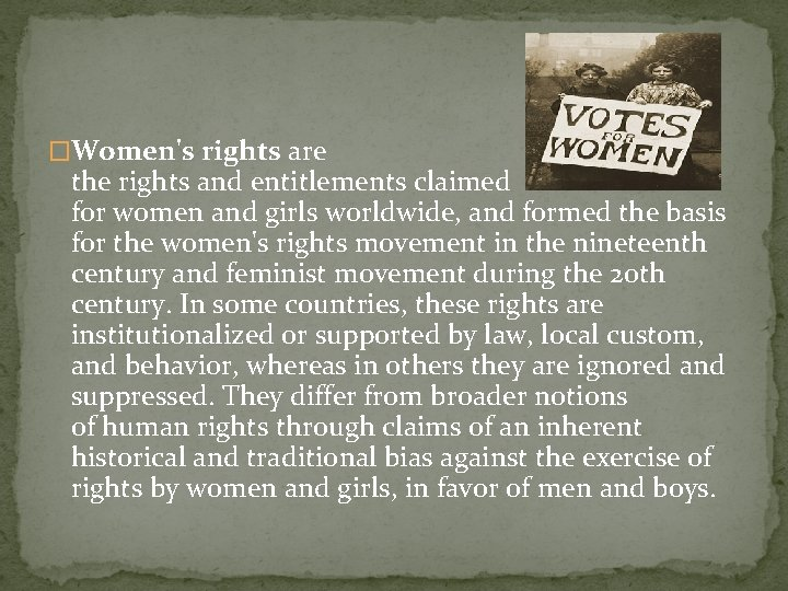 �Women's rights are the rights and entitlements claimed for women and girls worldwide, and