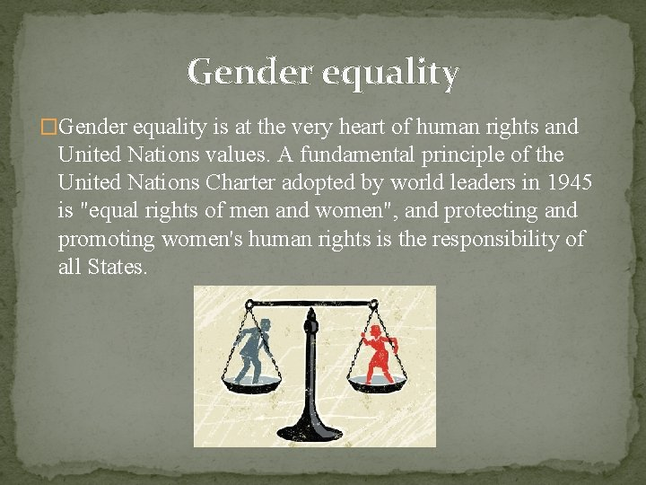 Gender equality �Gender equality is at the very heart of human rights and United