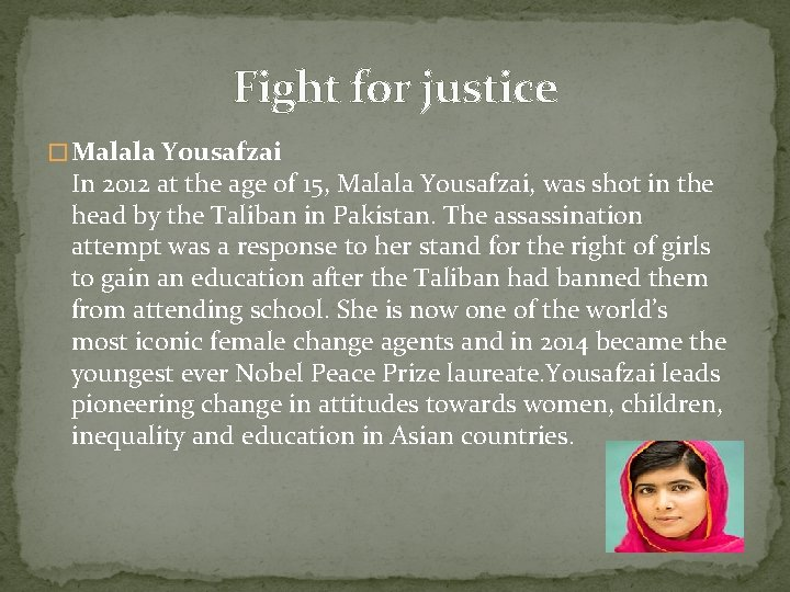 Fight for justice � Malala Yousafzai In 2012 at the age of 15, Malala