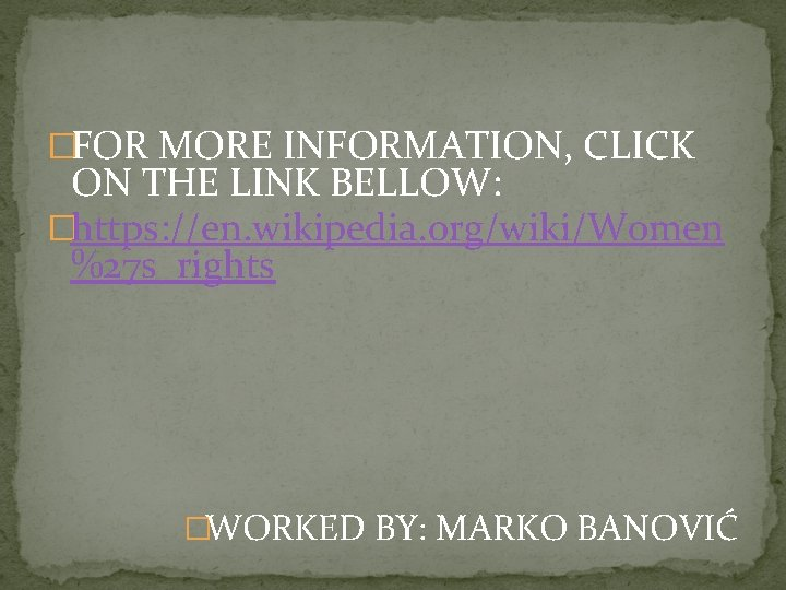 �FOR MORE INFORMATION, CLICK ON THE LINK BELLOW: �https: //en. wikipedia. org/wiki/Women %27 s_rights