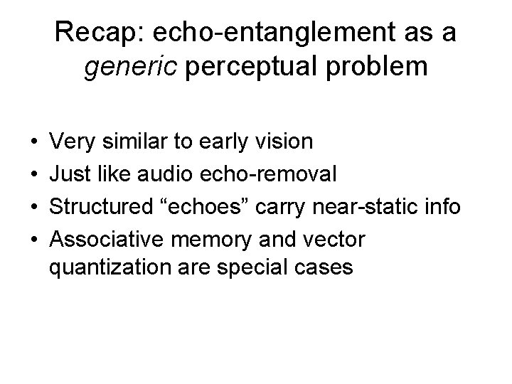 Recap: echo-entanglement as a generic perceptual problem • • Very similar to early vision