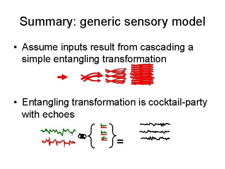 Summary: generic sensory model • Assume inputs result from cascading a simple entangling transformation