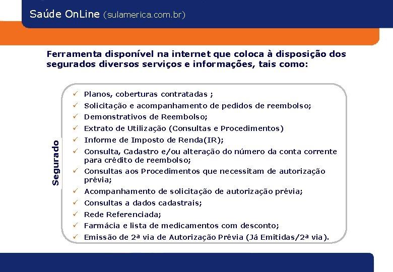 Saúde On. Line (sulamerica. com. br) Ferramenta disponível na internet que coloca à disposição