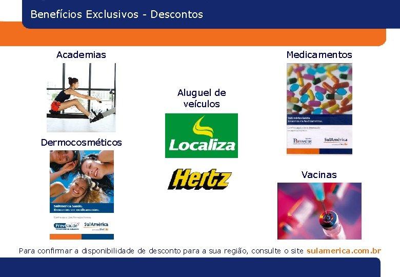Benefícios Exclusivos - Descontos Academias Medicamentos Aluguel de veículos Dermocosméticos Vacinas Para confirmar a