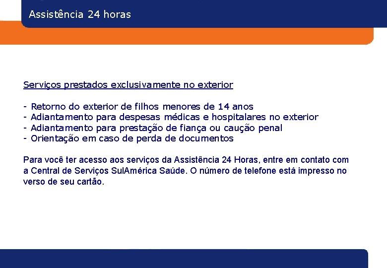 Assistência 24 horas Serviços prestados exclusivamente no exterior - Retorno do exterior de filhos