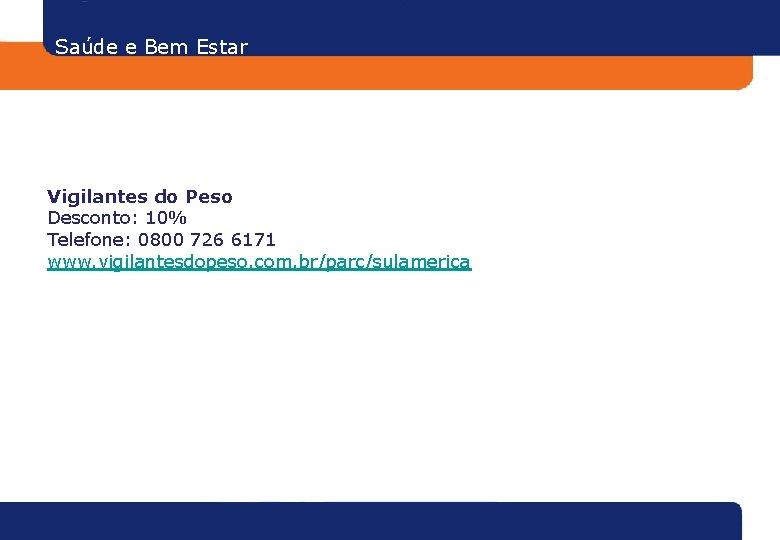 Saúde e Bem Estar Vigilantes do Peso Desconto: 10% Telefone: 0800 726 6171 www.