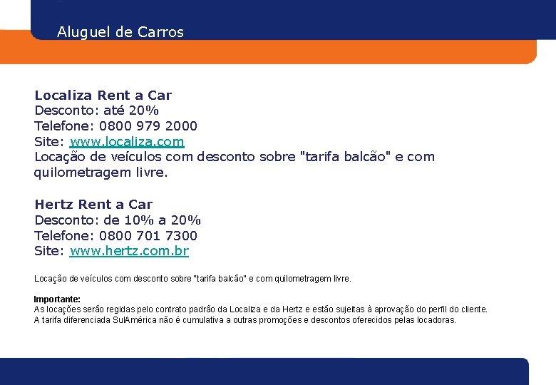 Aluguel de Carros Localiza Rent a Car Desconto: até 20% Telefone: 0800 979 2000