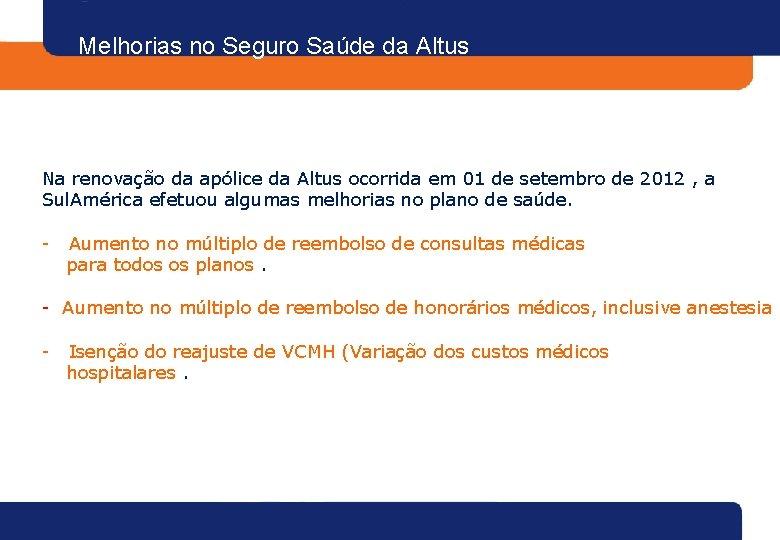 Melhorias no Seguro Saúde da Altus Na renovação da apólice da Altus ocorrida em