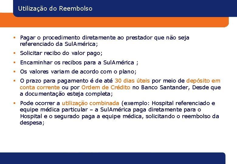 Utilização do Reembolso § Pagar o procedimento diretamente ao prestador que não seja referenciado