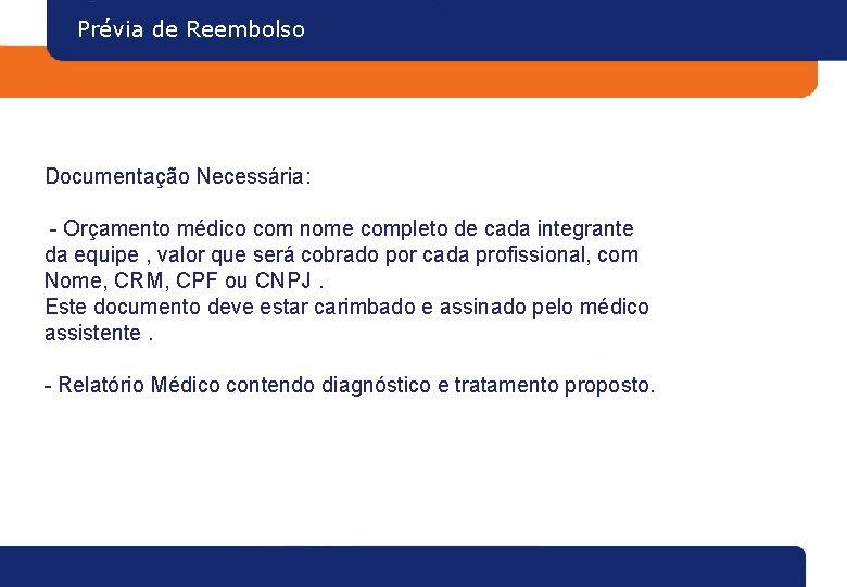 Prévia de Reembolso Documentação Necessária: - Orçamento médico com nome completo de cada integrante
