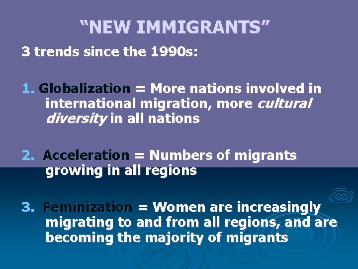 """""""NEW IMMIGRANTS"""" 3 trends since the 1990 s: 1. Globalization = More nations involved"""