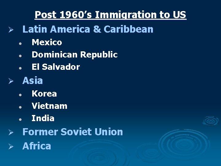 Post 1960's Immigration to US Ø Latin America & Caribbean l l l Mexico