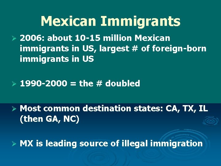 Mexican Immigrants Ø 2006: about 10 -15 million Mexican immigrants in US, largest #