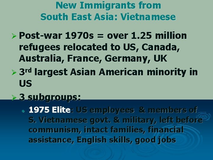 New Immigrants from South East Asia: Vietnamese Ø Post-war 1970 s = over 1.