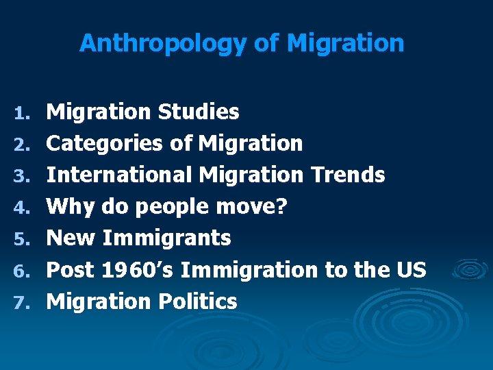 Anthropology of Migration 1. 2. 3. 4. 5. 6. 7. Migration Studies Categories of
