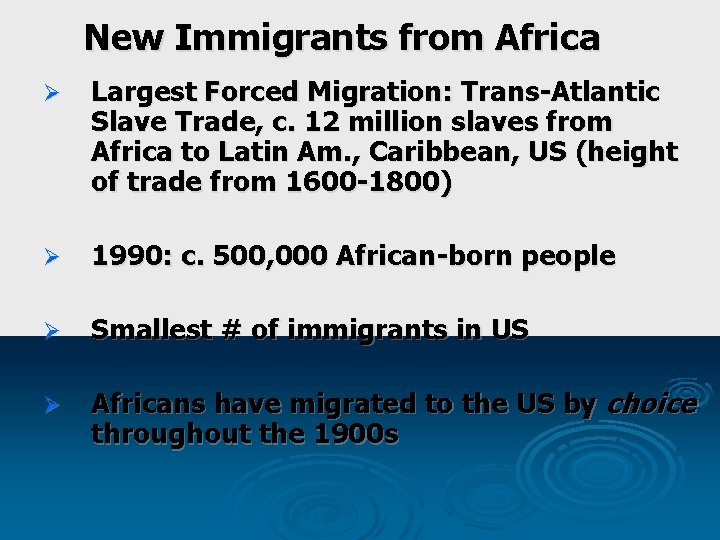 New Immigrants from Africa Ø Largest Forced Migration: Trans-Atlantic Slave Trade, c. 12 million
