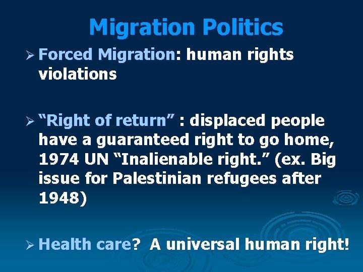"Migration Politics Ø Forced Migration: human rights violations Ø ""Right of return"" : displaced"