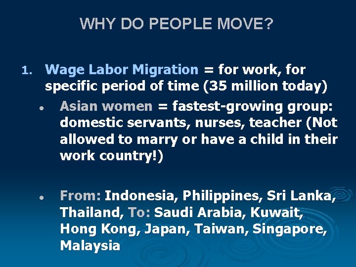WHY DO PEOPLE MOVE? 1. Wage Labor Migration = for work, for specific period