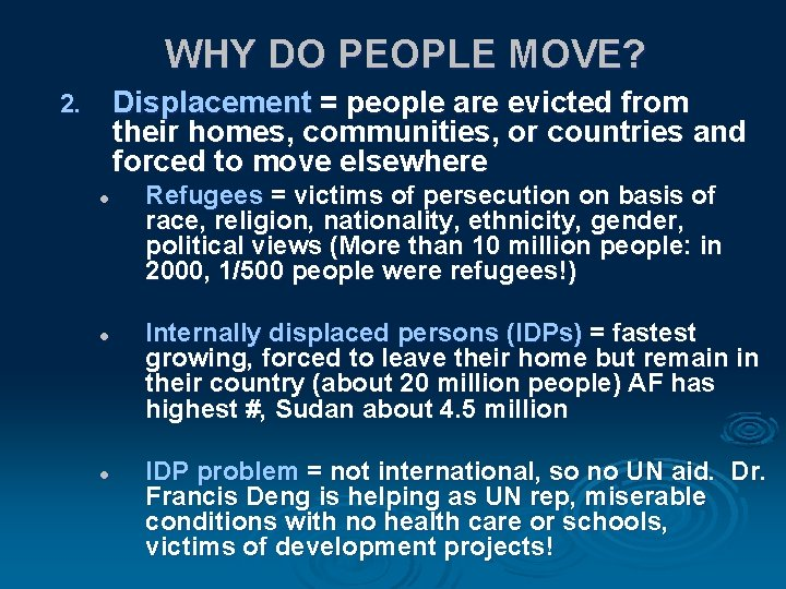 WHY DO PEOPLE MOVE? Displacement = people are evicted from their homes, communities, or