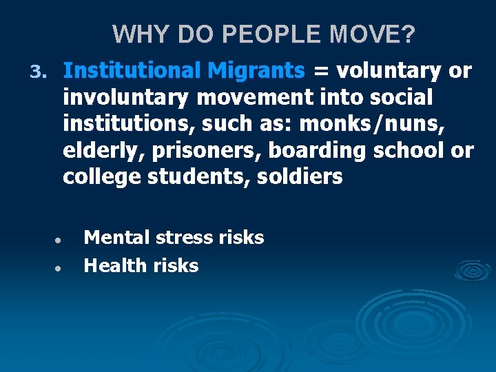 WHY DO PEOPLE MOVE? Institutional Migrants = voluntary or involuntary movement into social institutions,