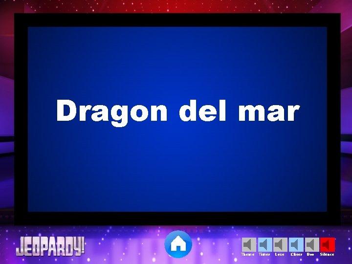 Dragon del mar Theme Timer Lose Cheer Boo Silence