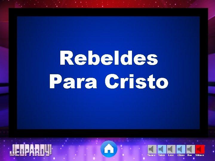 Rebeldes Para Cristo Theme Timer Lose Cheer Boo Silence