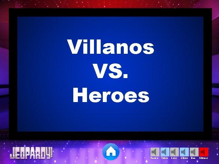 Villanos VS. Heroes Theme Timer Lose Cheer Boo Silence
