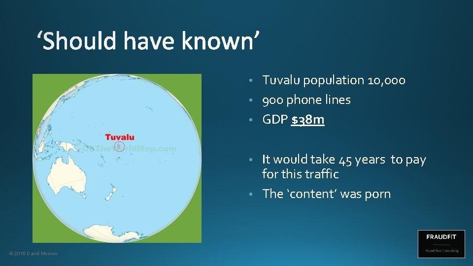 Tuvalu population 10, 000 • 900 phone lines • GDP $38 m • It