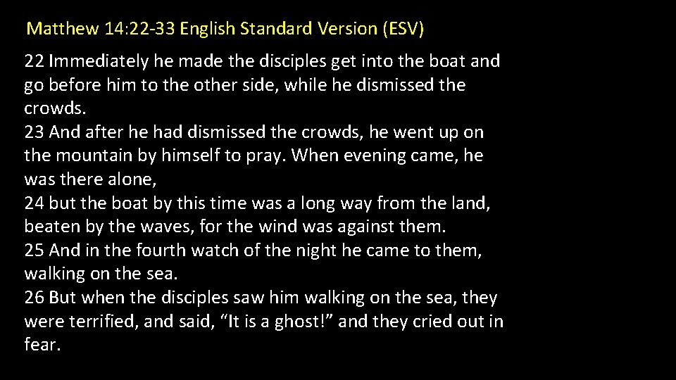 Matthew 14: 22 -33 English Standard Version (ESV) 22 Immediately he made the disciples