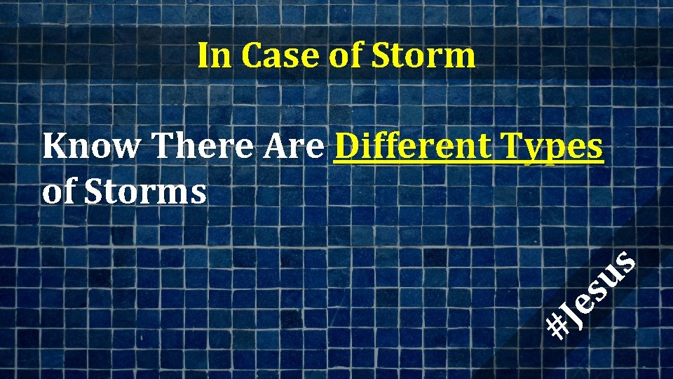 In Case of Storm #J es us Know There Are Different Types of Storms