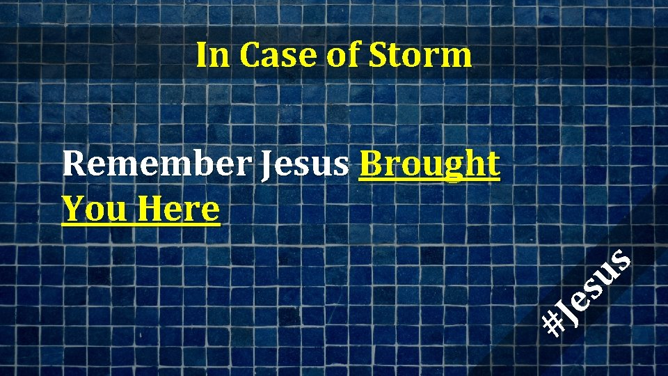In Case of Storm #J es us Remember Jesus Brought You Here