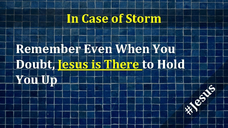 In Case of Storm #J es us Remember Even When You Doubt, Jesus is