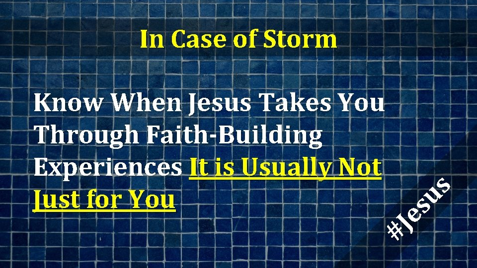 In Case of Storm #J es us Know When Jesus Takes You Through Faith-Building