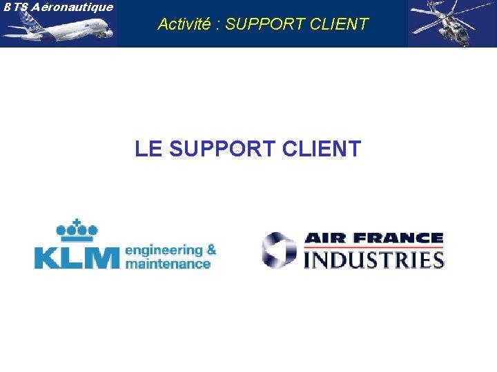 BTS Aéronautique Activité : SUPPORT CLIENT LE SUPPORT CLIENT