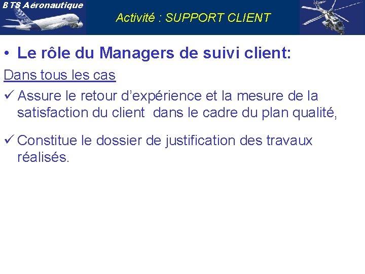 BTS Aéronautique Activité : SUPPORT CLIENT • Le rôle du Managers de suivi client: