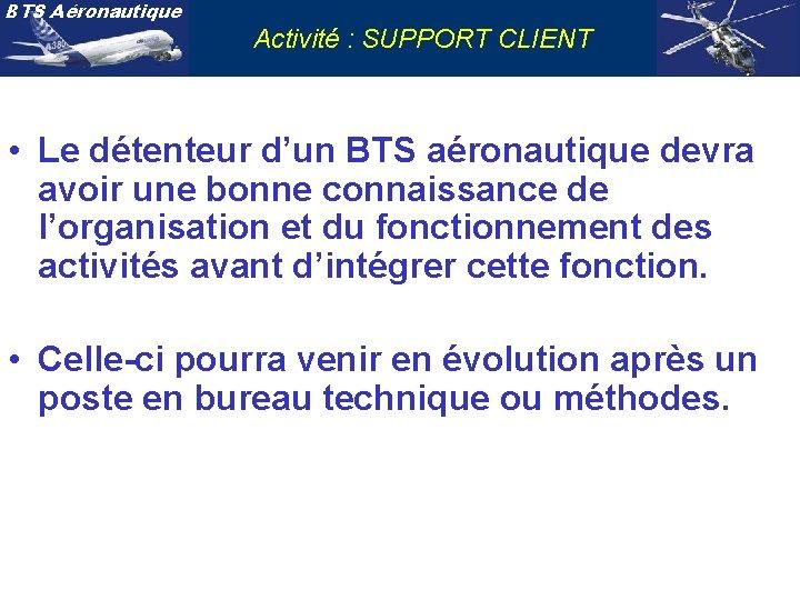 BTS Aéronautique Activité : SUPPORT CLIENT • Le détenteur d'un BTS aéronautique devra avoir