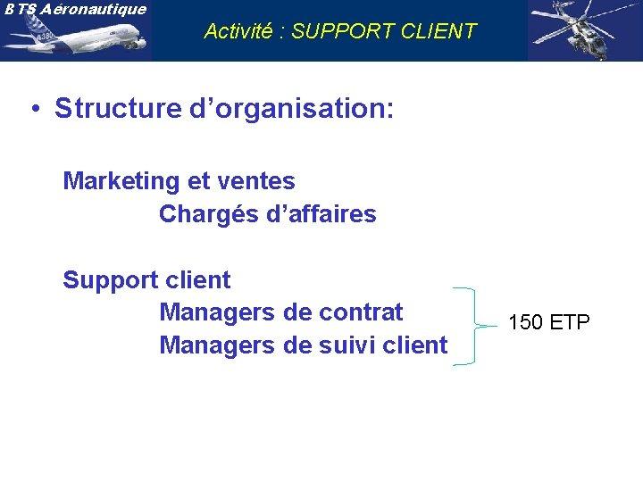 BTS Aéronautique Activité : SUPPORT CLIENT • Structure d'organisation: Marketing et ventes Chargés d'affaires