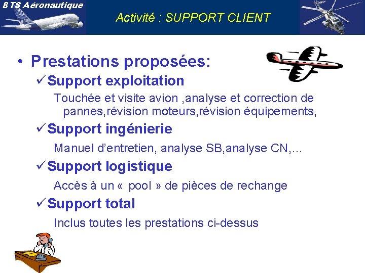BTS Aéronautique Activité : SUPPORT CLIENT • Prestations proposées: üSupport exploitation Touchée et visite