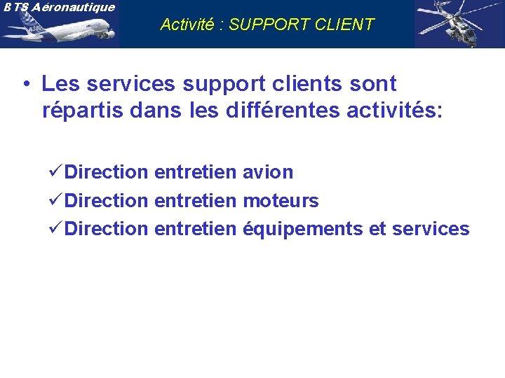 BTS Aéronautique Activité : SUPPORT CLIENT • Les services support clients sont répartis dans