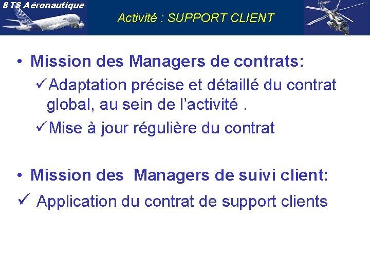 BTS Aéronautique Activité : SUPPORT CLIENT • Mission des Managers de contrats: üAdaptation précise