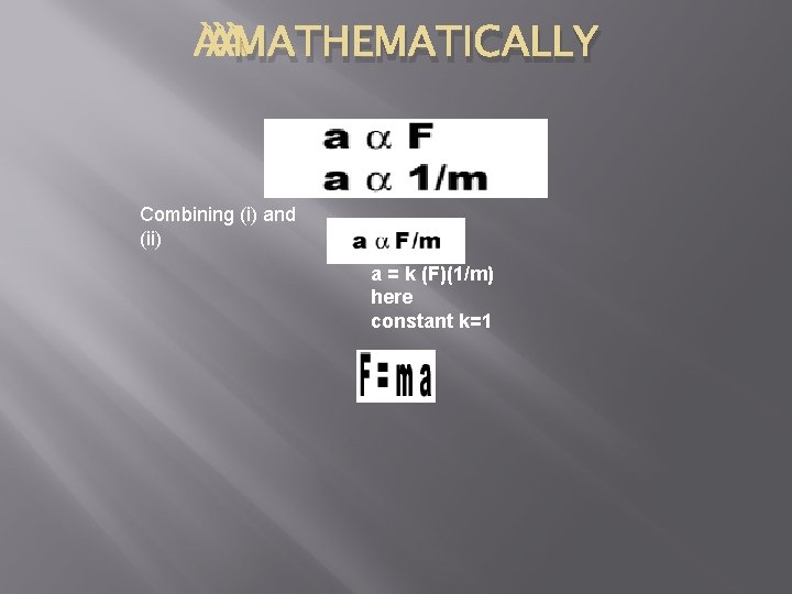 MATHEMATICALLY Combining (i) and (ii) a = k (F)(1/m) here constant k=1
