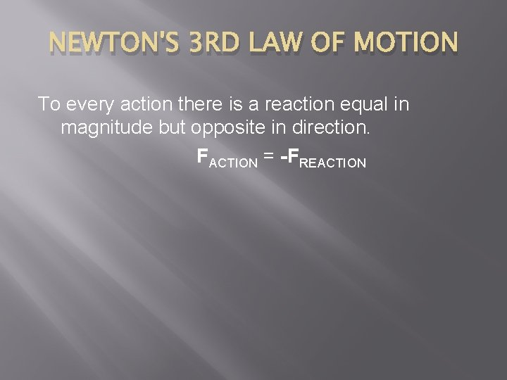 NEWTON'S 3 RD LAW OF MOTION To every action there is a reaction equal