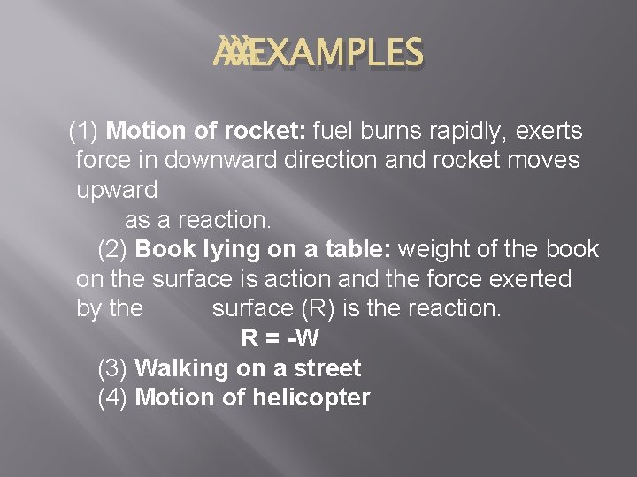 EXAMPLES (1) Motion of rocket: fuel burns rapidly, exerts force in downward direction