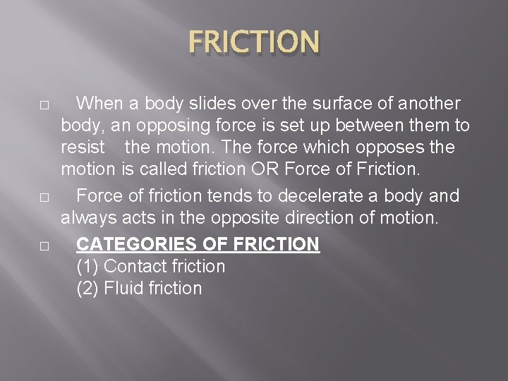 FRICTION � � � When a body slides over the surface of another body,