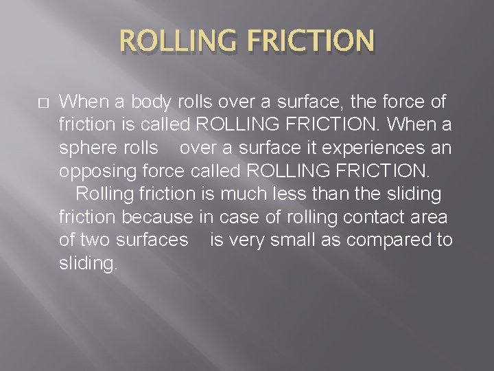 ROLLING FRICTION � When a body rolls over a surface, the force of friction