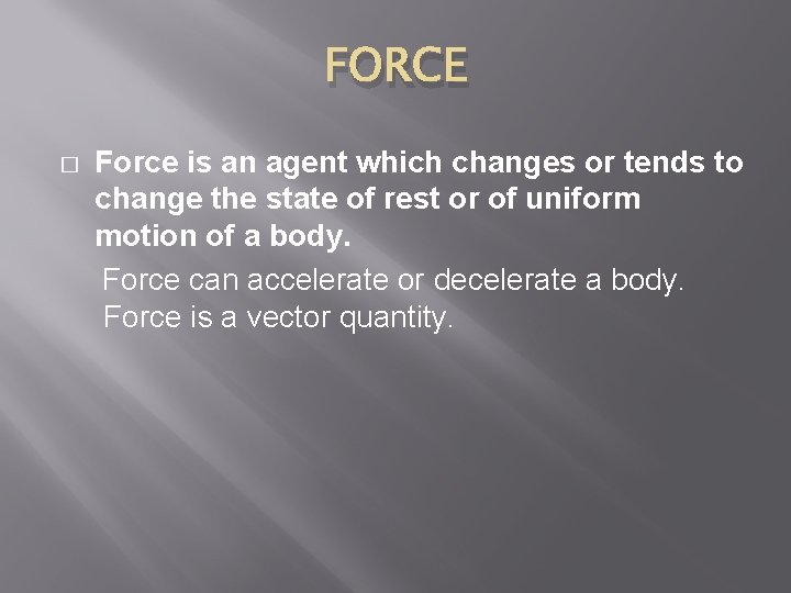 FORCE Force is an agent which changes or tends to change the state of