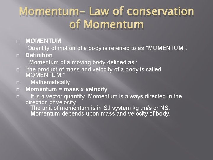 Momentum- Law of conservation of Momentum MOMENTUM Quantity of motion of a body is