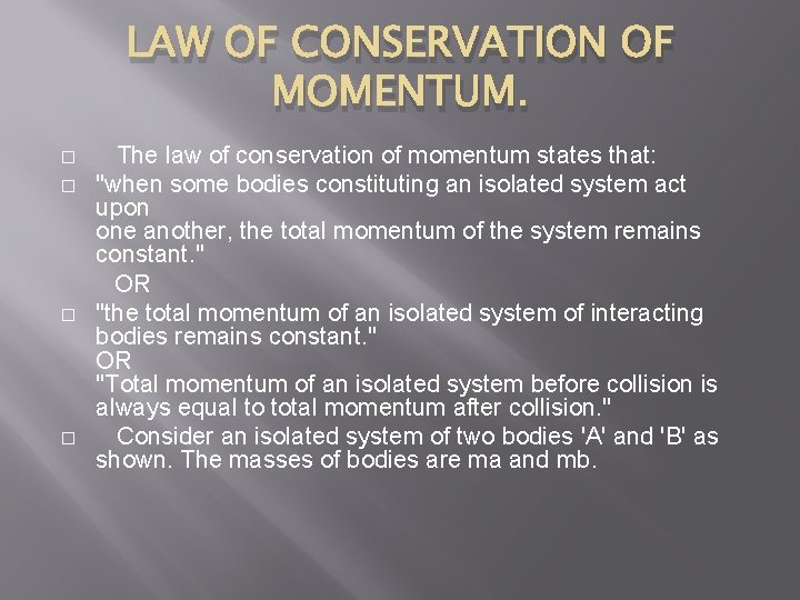 LAW OF CONSERVATION OF MOMENTUM. The law of conservation of momentum states that: �