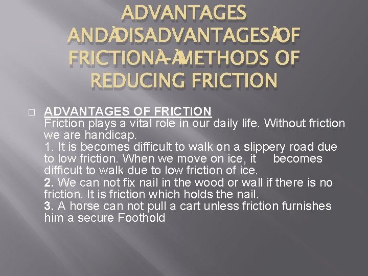 ADVANTAGES AND DISADVANTAGES OF FRICTION - METHODS OF REDUCING FRICTION � ADVANTAGES OF FRICTION