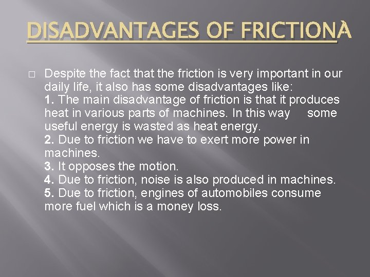 DISADVANTAGES OF FRICTION � Despite the fact that the friction is very important in